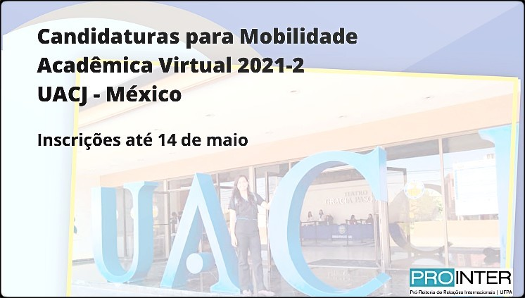 Candidaturas para Mobilidade Acadêmica Virtual 2021-2 na UACJ - México