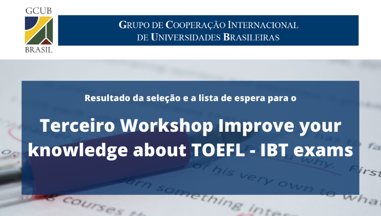 Terceiro Workshop Improve your knowledge about TOEFL - IBT exams - Resultado da seleção